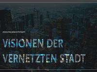digital macht stadt – Visionen der vernetzten Stadt