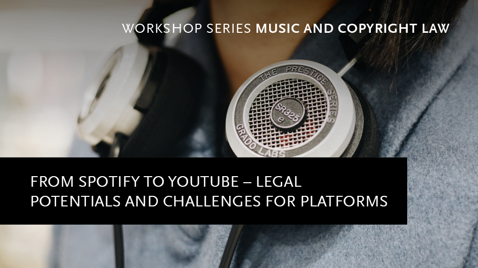 Workshop: From Spotify to YouTube – Legal Potentials and Challenges for Music Platforms