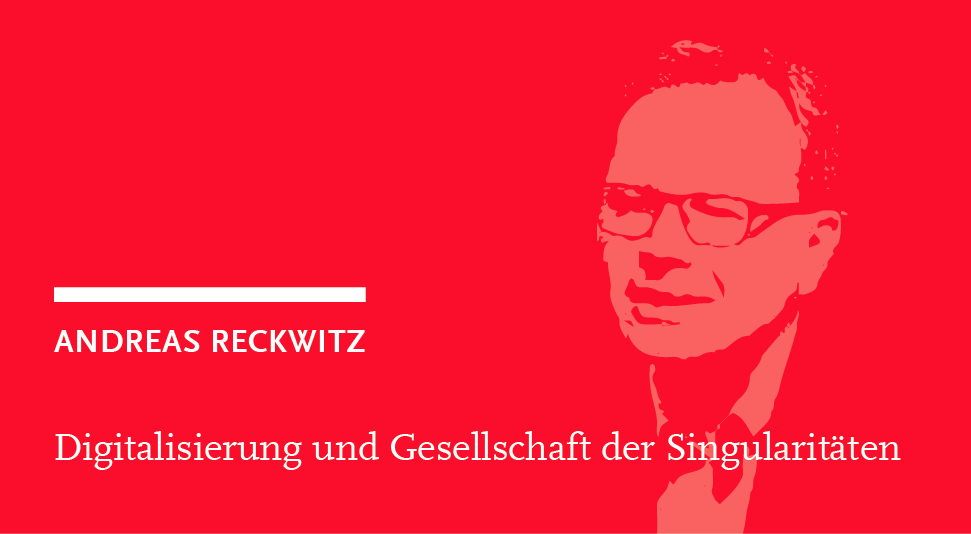 Andreas Reckwitz: Digitalisation and society of singularities