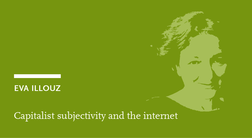 Eva Illouz: Capitalist subjectivity and the internet