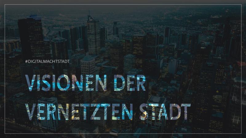 digital macht stadt_Visionen der vernetzten Stadt_banner