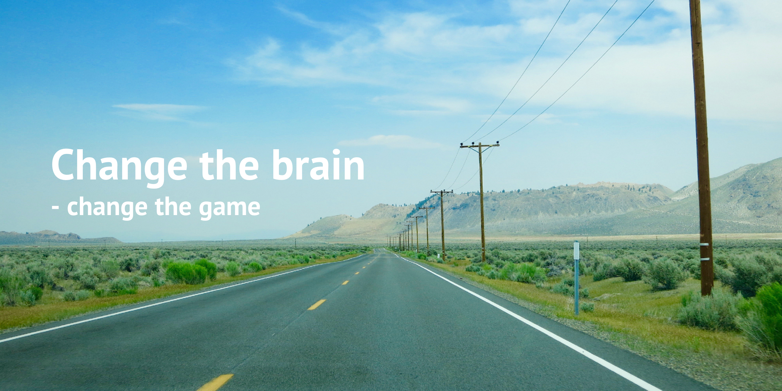 Change the brain - change the game